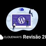 Cloudways Revisão Completa 2021: Melhor hospedagem para qualquer tipo de site